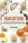 Organic Body Scrubs 175 Simple Homemade Recipes For Body Exfoliation And Youthful Skin