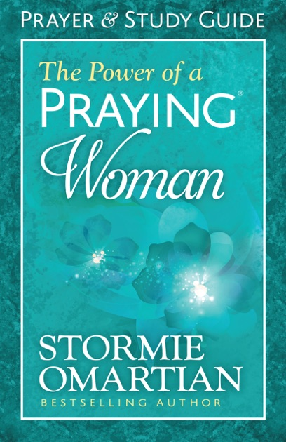 The Power of a Praying® Woman Prayer and Study Guide by Stormie Omartian on  Apple Books