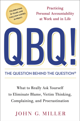 QBQ! The Question Behind the Question - John G. Miller book