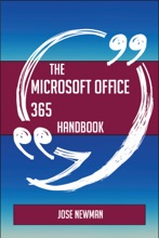 The Microsoft Office 365 Handbook - Everything You Need To Know About Microsoft Office 365