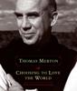 Choosing to Love the World - Thomas Merton