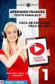 APRENDER FRANCéS - TEXTO PARALELO : FáCIL DE LEER - FáCIL DE ESCUCHAR : AUDIO + EBOOK N.º 1