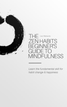 The Zen Habits Beginner's Guide To Mindfulness