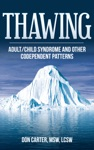 Thawing Adult-Child Syndrome And Other Codependent Patterns