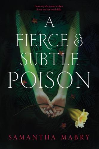Samantha Mabry - A Fierce and Subtle Poison