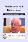 Incarnation And Resurrection Interviews With Robert T Walker