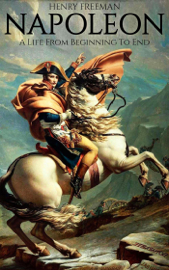 Napoleon: A Life From Beginning To End book