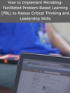 How To Implement Microblog-Facilitated Problem-Based Learning PBL To Assess Critical Thinking And Leadership Skills