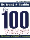 Be Young And Healthy For 100 Years The Science Of Health  Longevity