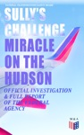 Sullys Challenge Miracle On The Hudson  Official Investigation  Full Report Of The Federal Agency