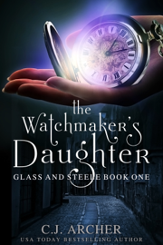 The Watchmaker's Daughter - C.J. Archer book summary