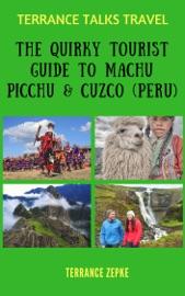 TERRANCE TALKS TRAVEL: THE QUIRKY TOURIST GUIDE TO MACHU PICCHU & CUZCO (PERU)