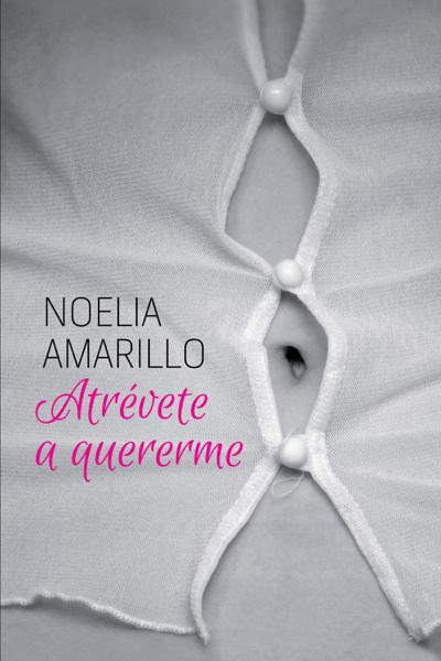 Atrévete a quererme by Noelia Amarillo
