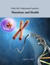 Help Me Understand Genetics Mutations And Health