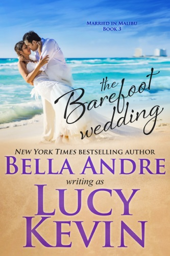 Lucy Kevin & Bella Andre - The Barefoot Wedding