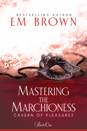 Mastering the Marchioness (Book 1 in the Cavern of Pleasure Series) book summary