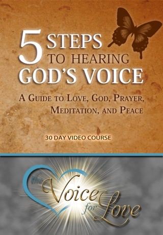 5 Steps to Hearing God's Voice - A Guide to Love, God, Prayer, Meditation and Peace