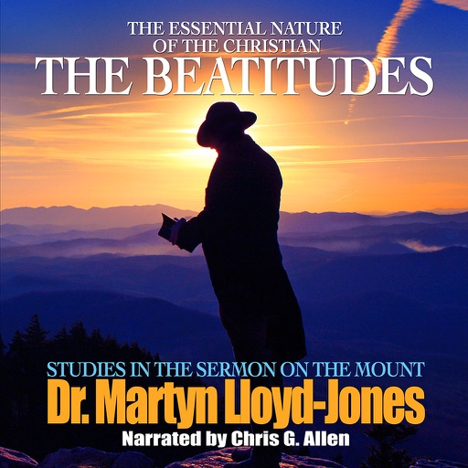 The Beatitudes: The Essential Nature of the Christian (by Dr. Martyn Lloyd-Jones)