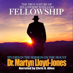 Fellowship: The True Nature of Fellowhip with God (by Dr. Martyn Lloyd-Jones)