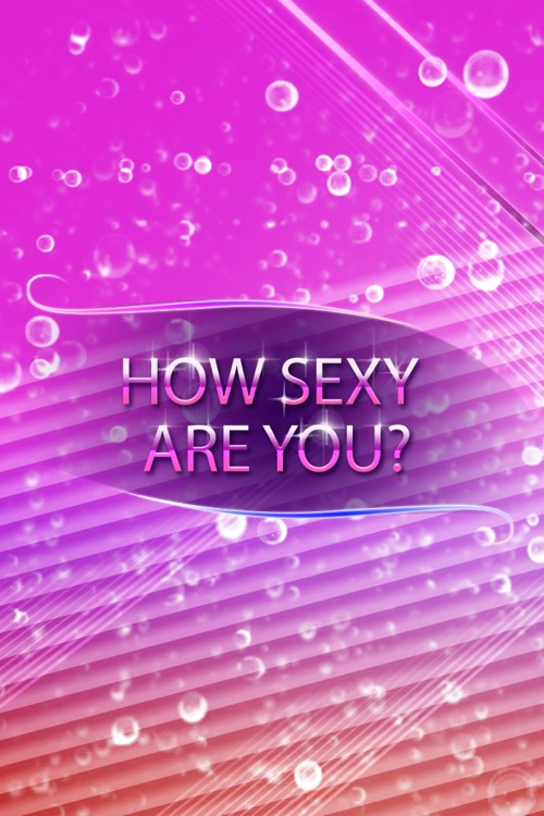 How sexy are you??
