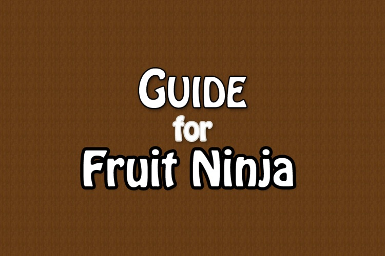 Guide for Fruit Ninja (Tips,Tricks and Cheats)
