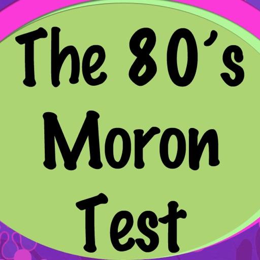 The 80's Moron Test