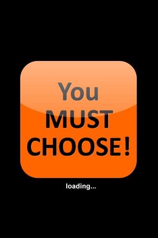 YOU MUST CHOOSE!