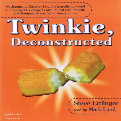 Twinkie, Deconstructed: My Journey to Discover How the Ingredients Found in Processed Foods Are Grown, Mined (Yes, Mined), and Manipulated Into What America Eats (Audiobook)