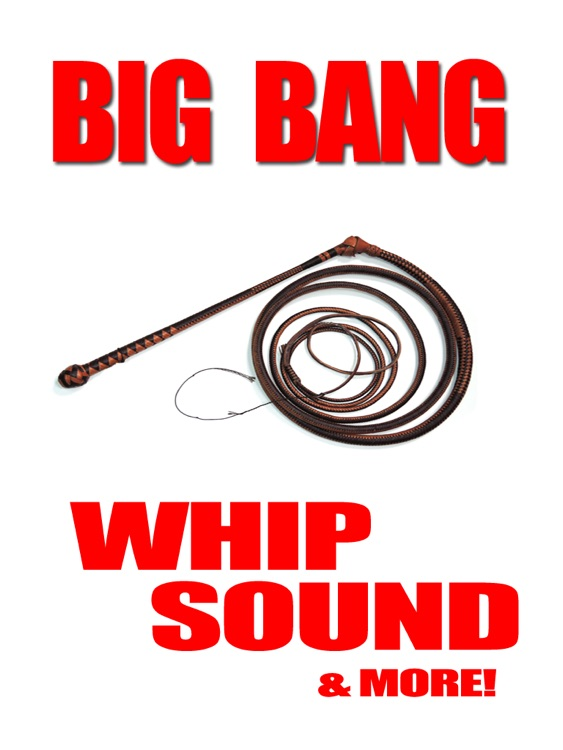 Big Bang Whip Sound & More