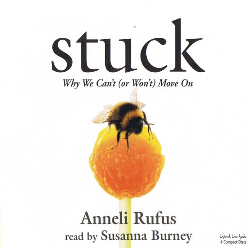 Stuck:Why We Can't (Or Won't) Move On