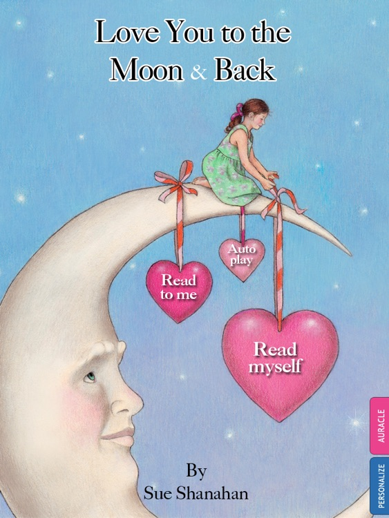 "Love You to the Moon & Back, an interactive bedtime book for kids by Sue Shanahan (""Lite"" version, presented by Auryn)"