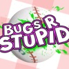 Bugs R Stupid Reviews