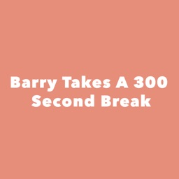 Barry Takes A 300 Second Break