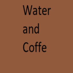 Water and Coffe