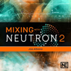 Mixing in Neutron2 for Izotope - Nonlinear Educating Inc.