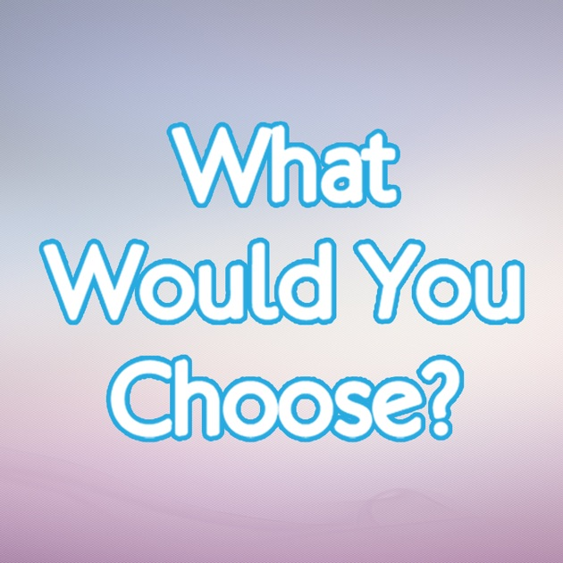 Image result for what would you choose