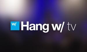 Hang w/ TV