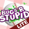 Bugs R Stupid - LITE Reviews