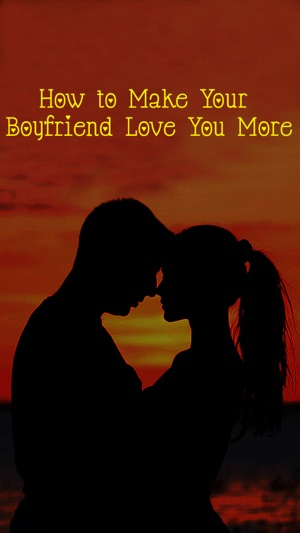 How To Make Your Boyfriend Love You More On The App Store