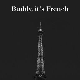 Buddy, it's French