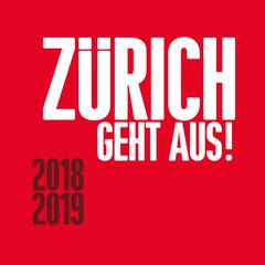 ZÜRICH GEHT AUS! 2018 /2019