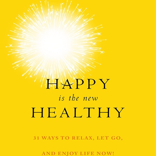 Happy Is the New Healthy: Practical Guide Cards with Key Insights and Daily Inspiration