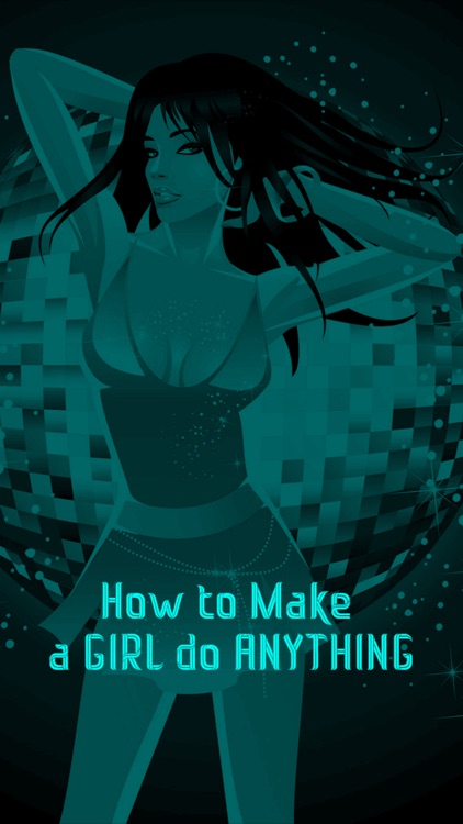 How to Make a Girl do ANYTHING