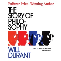 The Story of Philosophy: The Lives and Opinions of the Greater Philosophers (by Will Durant) (UNABRIDGED AUDIOBOOK)