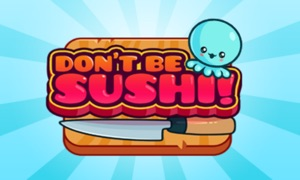 Don't Be Sushi!