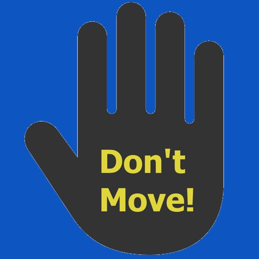 DONT MOVE!