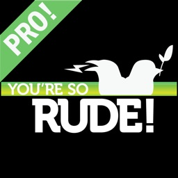 You're So Rude Pro - Social Etiquette Patrol