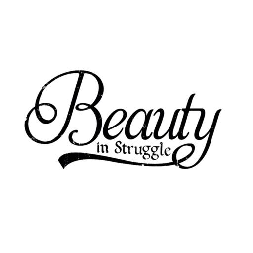 Beauty in Struggle