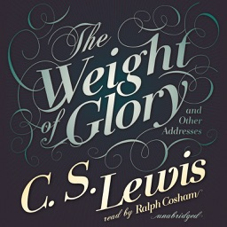 The Weight of Glory: And Other Addresses (by C. S. Lewis) (UNABRIDGED AUDIOBOOK)