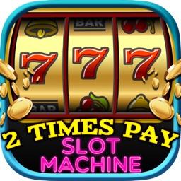 2 Times Pay Slot Machine